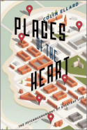 Places of the Heart: The Psychogeography of Everyday Life, by Colin Ellard