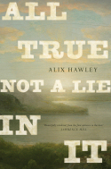 All True Not a Lie In It, by Alix Hawley